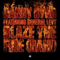 Blaze the Fire (Rah!) — General Levy, Danny Byrd