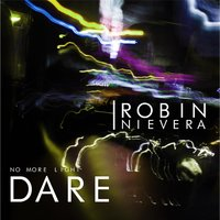 Dare: No More Light — Robin Nievera