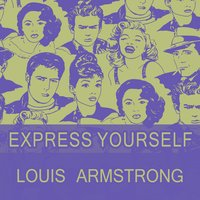 Express Yourself — Louis Armstrong And His Orchestra, Louis Armstrong & His Sebastian New Cotton Club Orchestra, Louis Armstrong & His Sebastian New Cotton Club Orchestra, Louis Armstrong & His Orchestra