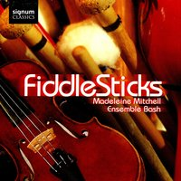 Fiddlesticks — Madeleine Mitchell & Ensemble Bash