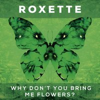 Why Don't You Bring Me Flowers? — Roxette