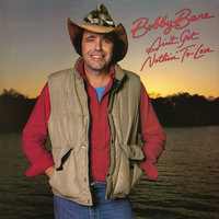 Ain't Got Nothin' to Lose — Bobby Bare