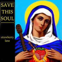 Save This Soul — Strawberry Lane