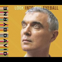 Look Into The Eyeball — David Byrne