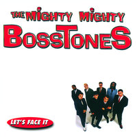 Let's Face It — The Mighty Mighty Bosstones