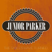 The Tables Have Turned — Junior Parker