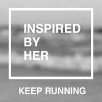 Keep Running — Inspired By Her