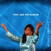 You Are My Maker — Cynthia Taylor