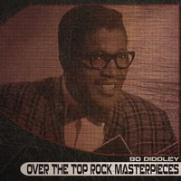 Over the Top Rock Masterpieces — Bo Diddley