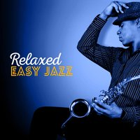 Relaxed Easy Jazz — Easy Listening Music