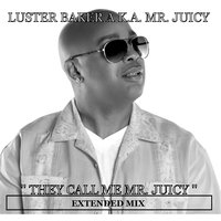 They Call Me Mr. Juicy — Luster Baker