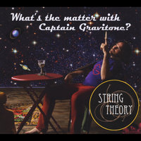 What's the Matter With Captain Gravitone — String Theory