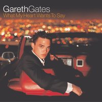 What My Heart Wants To Say — Gareth Gates