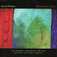 Spinning The Circle — David Witham, Luis Conte, Greg Leisz, Jon Crosse, Jay Anderson, Scott Amendola