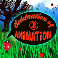 Celebration of Animation: Favourite Songs of Animated Movies Vol. 2 — Animation Soundtrack Ensemble