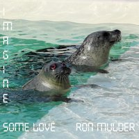 Imagine Some Love — Ron Mulder