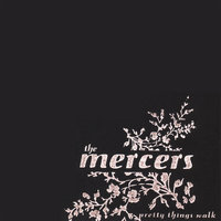 Pretty Things Walk — The Mercers