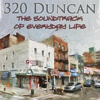 The Soundtrack of Everyday Life — 320 Duncan