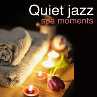 Quiet Jazz Spa Moments — Music for Quiet Moments, Yoga Jazz Music, Spa Smooth Jazz Relax Room, Yoga Jazz Music|Music for Quiet Moments|Spa Smooth Jazz Relax Room