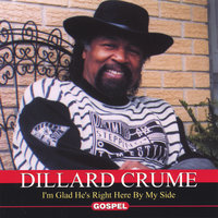 I'm Glad He's Right Here By My Side — Dillard Crume