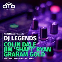 Clubmixed Presents DJ Legends Vol. 2 Triple Mix Pack - Colin Dale, Jim 'Shaft' Ryan, Graham Gold — Colin Dale, Jim 'Shaft' Ryan, Graham Gold