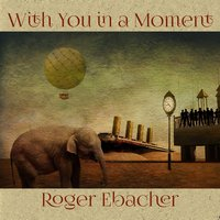 With You in a Moment — Roger Ebacher