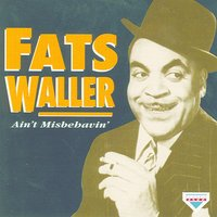 Ain't Misbehavin' — Fats Waller, WALLER, THOMAS 'FATS'