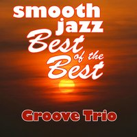 Smooth Jazz Best of the Best — Groove Trio