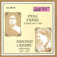 Paul Franz, Tenor 1876 - 1958 & Armand Crabbe, Baritone 1883 - 1947 — Paul Franz & Armand Crabbe