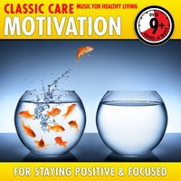 Motivation: Classic Care - Music for Healthy Living for Staying Positive & Focused — Carl Orff, Leroy Anderson, Jerry Goldsmith, Franz Von Suppe, Joaquín Rodrigo