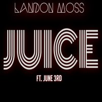 Juice (feat. June3rd) — Landon Moss, June3rd