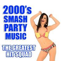 2000's Smash Party Music — The Greatest Hit Squad