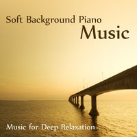 Soft Background Piano Music: Music for Deep Relaxation — The O'Neill Brothers Group
