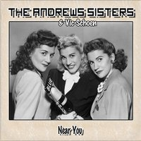 Near You — The Andrews Sisters, Vic Schoen