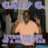 Living the Life of a Movie Star — Gary G.