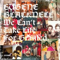 We Can't Take Life for Granted — Eugene Blacknell