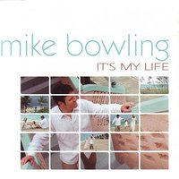 It's My Life — Mike Bowling