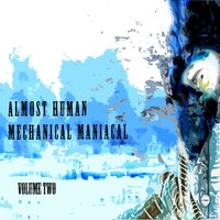 Mechanical Maniacal, Vol. 2 — Almost Human