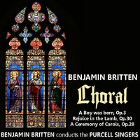Britten: Choral — Бенджамин Бриттен, The Purcell Singers, Choir of All Saints, Boys' Voices of the English Opera Group