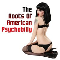 The Roots Of American Psychobilly — сборник