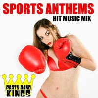 Sports Anthems - Hit Music Mix — Party Band Kings