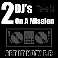 Get It Now E.P. — 2 DJ's On A Mission