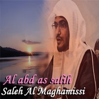 Al Abd As Salih — Saleh Al Maghamissi