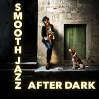 Smooth Jazz After Dark — Smooth Jazz Sax Instrumentals