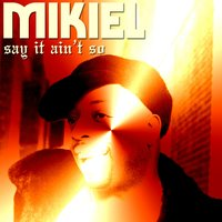 Say It Aint So — Mikiel