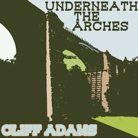 Underneath the Arches — Cliff Adams