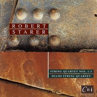 Robert Starer: String Quartets Nos. 1, 2, & 3 — Keith Robinson, Ivan Chan, Chauncey Patterson, Cathy Meng Robinson, Miami String Quartet