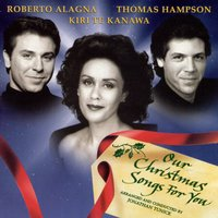 Our Christmas Songs for You — Irving Berlin, Франц Грубер, Kiri Te Kanawa, Dame Kiri Te Kanawa/Roberto Alagna/Thomas Hampson/London Voices/Abbey Road Ensemble/Jonathan Tunick/Laurie Holloway