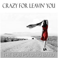 Crazy for Leavin' You — The Bob Polding Band