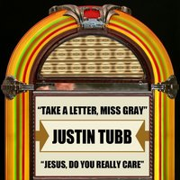 Take A Letter, Miss Gray / Jesus, Do You Really Care — Justin Tubb